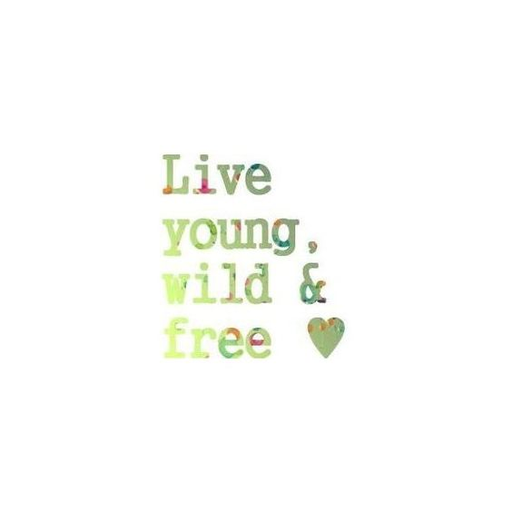 young wild and free :)