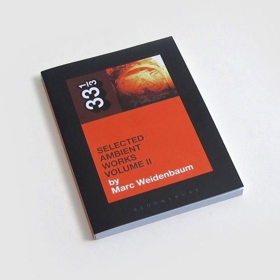 Aphex Twin's Selected Ambient Works Volume II - Marc Weidenbaum - 33 1/3