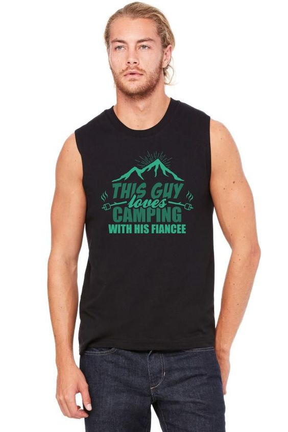 this guy loves camping with his fiancee Muscle Tank