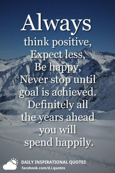 Always Think Positive Expect Less Be Happy Never Stop Until