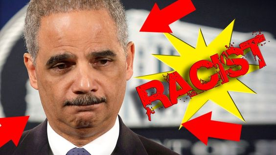 Eric Holder Is A Racist