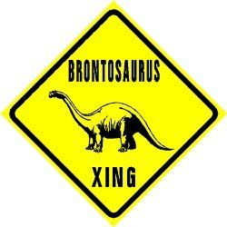 BRONTOSAURUS STREET CROSSING DINOSAUR SIGN - MADE OF THICK (.040 IN.) ALUMINUM AND TOUGH CAST VINYL THIS SIGN IS 12 IN. WIDE AND 12 IN. TALL. MADE TO LAST FOR YEARS OUTDOORS ALSO MAKES A GREAT DISPLAY INDOORS. COMES WITH 2 HOLES PRE-PUNCHED FOR EASY INSTALLATION, CORNERS ARE ROUNDED. $21.95 - Shop www.DinosaurToysSuperstore.com