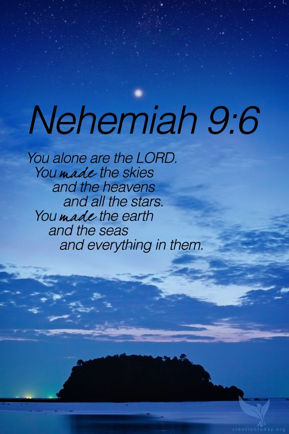 """Nehemiah 9:6 """"You alone are the LORD. You made the skies and the heavens and all the stars. You made the earth and the seas and everything in them."""" #creation #God #Bible"""