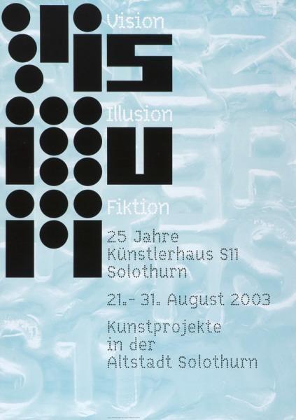 Vision - Illusion - Fiktion - 25 Jahre Künstlerhaus S11 - Solothurn-Plakat