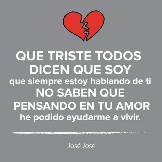 El triste jose jose music and lyrics by pinterest for Frases en latin de amor
