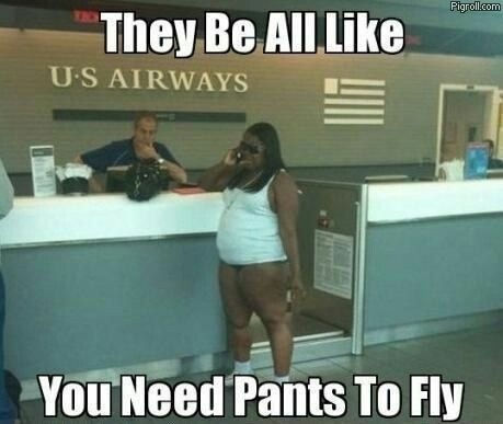 "They be all like, ""you need pants to fly"""