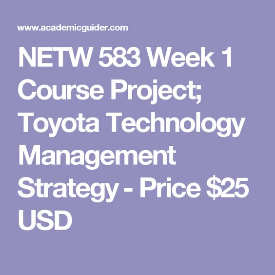 NETW 583 Week 1 Course Project; Toyota Technology Management Strategy ​- Price $25 USD