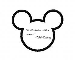 It all started with a mouse… -Walt Disney