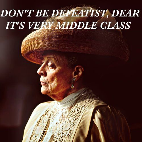 """..Don't be defeatist, dear. It's very middle class."""
