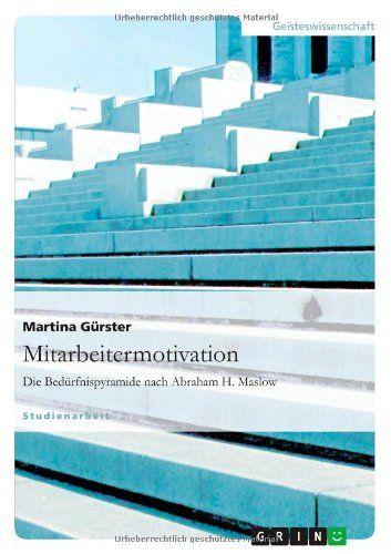 Mitarbeitermotivation: Die Bedürfnispyramide nach Abraham H. Maslow: Amazon.de: Martina Gürster: Bücher