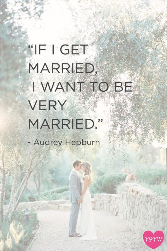 Yes, I'm never getting married for the sake of getting married. Marriage to me is for soulmates; the ultimate expression of love.