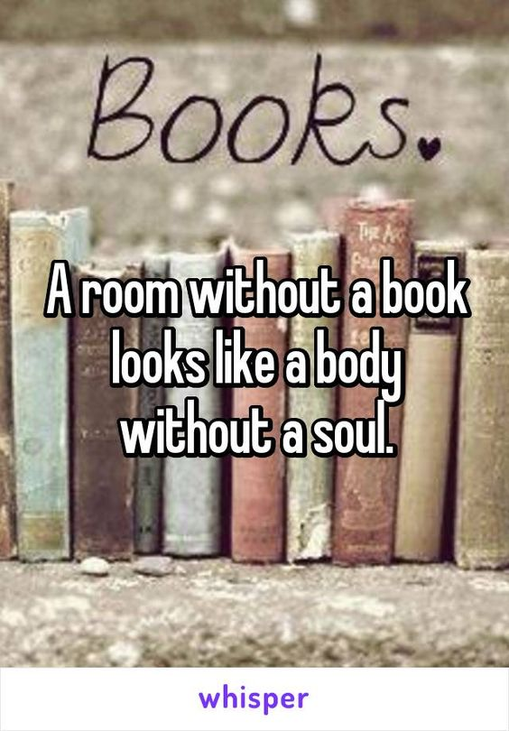 A room without a book looks like a body without a soul.