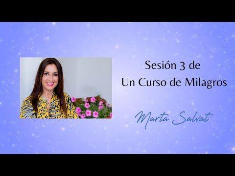 Sesión 3 De Un Curso De Milagros Marta Salvat Martasalvat Ucdm Uncursodemilagros Youtube Un Curso De Milagros Cursillo Milagros