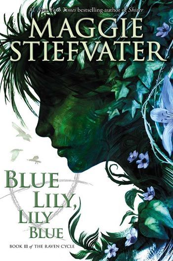 Book III of the Raven Cycle Blue Lily, Lily Blue By Maggie Stie/vater Release Date 10/28/14