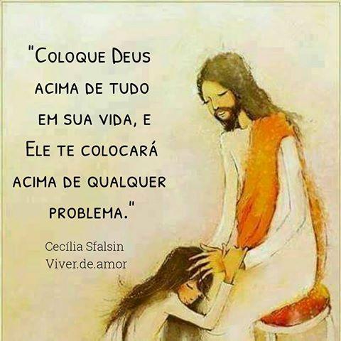 Coloque Deus Acima De Tudo Em Sua Vida E Ele Te Colocara Acima De