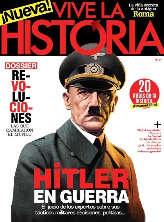 Vive la Historia - Marzo 2014 : Hitler en guerra Revoluciones. Las que cambiaron el mundo 20 mitos de la historia desmontados La vida secreta de la antigua Roma
