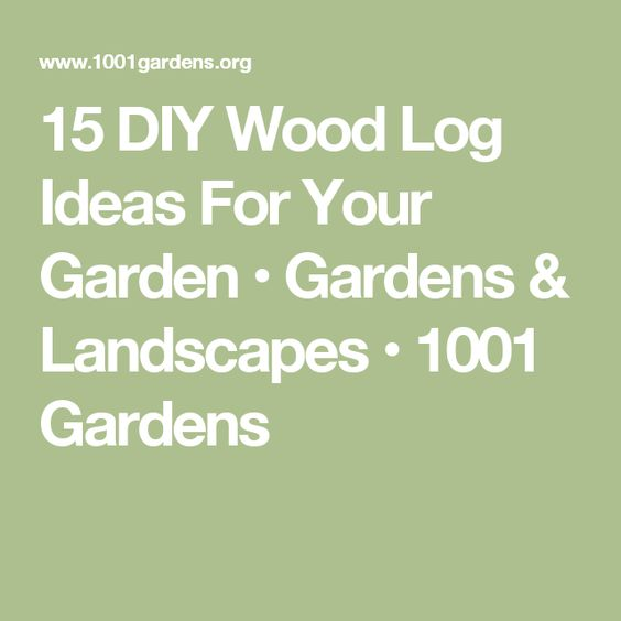 15 DIY Wood Log Ideas For Your Garden • Gardens & Landscapes • 1001 Gardens
