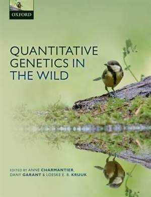 Quantitative genetics in the wild / edited by Anne Charmantier, Dany Garant, Loeske Kruuk. Oxford University Press, 2014