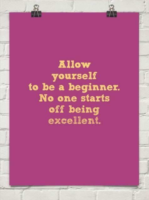 Allow yourself to be a beginner No one starts off being excellent | Inspirational Quotes: