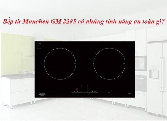 Những tính năng an toàn trên bếp từ Munchen GM 2285