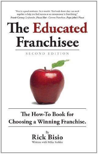 The Educated Franchisee: The How-To Book for Choosing a Winning Franchise, 2nd Edition by Rick Bisio. $7.79. Author: Rick Bisio. Publisher: Bascom Hill Publishing Group; 2 edition (February 1, 2011). 221 pages http://franchise.avenue.eu.com/