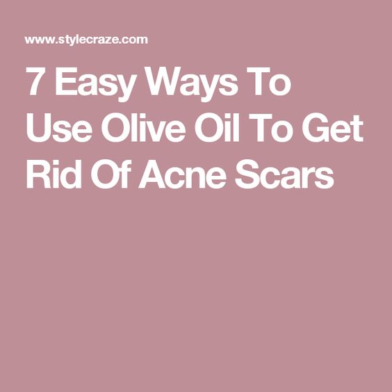 7 Easy Ways To Use Olive Oil To Get Rid Of Acne Scars