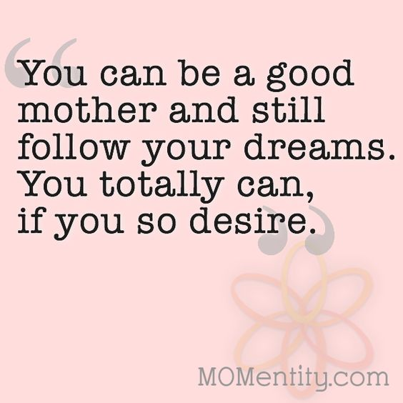 You can be a good mother and still follow your dreams!--great article! - mother quotes - motherhood - single mother