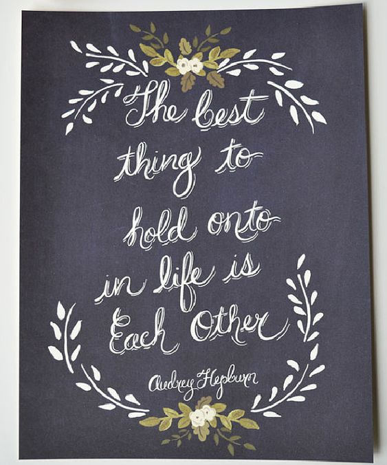 Audrey Hepburn Quote The best thing to hold onto in life is each other.