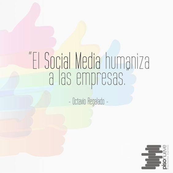 El social media humaniza a las empresas.  #piso9digital  #frasedeldía #frases9