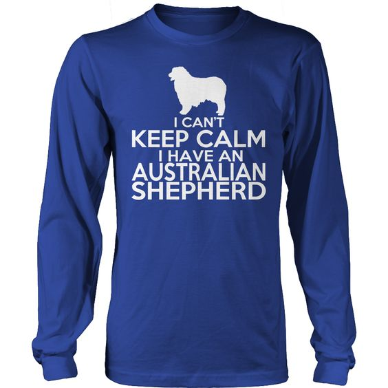 I Cant Keep Calm I Have An Australian Shepherd Long Sleeve Tee
