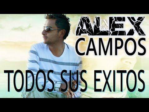 Top 10 Lo Mejor De Alex Campos 2018 Youtube Canciones De Dios Canciones Cristianas Dios De Pactos