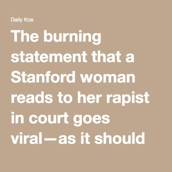 June6. The burning statement that a Stanford woman reads to her rapist in court goes viral—as it should 😢😢😢