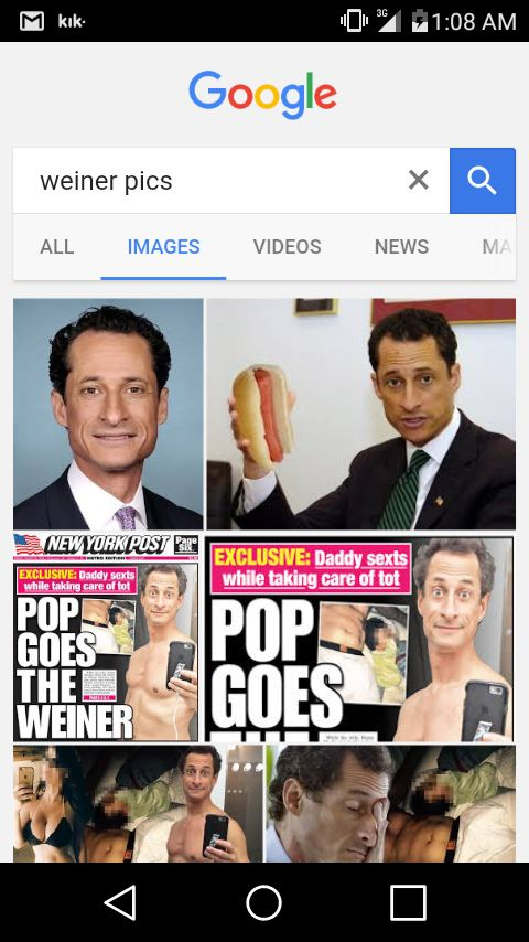 "Searched up ""Weiner Pics"" on Google Image Search. Here is my results."