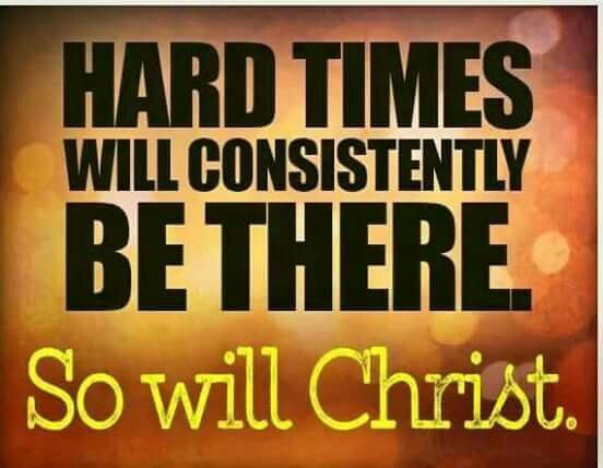 Christ will be there in hard times