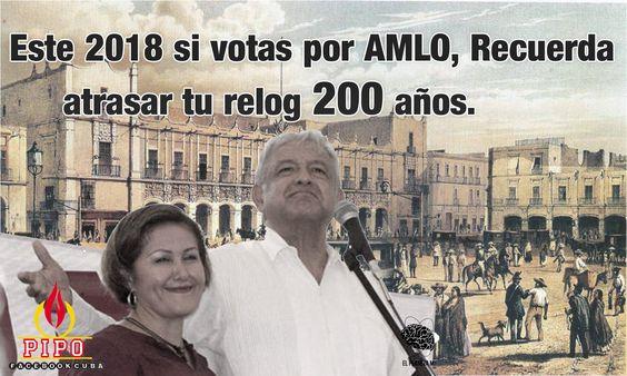 Si votas por AMLO recuerda atrasar 200 años tu relog.