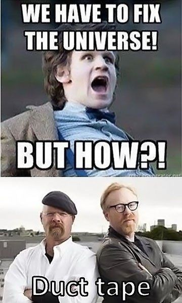obviously. <<< Coming Soon! #FanX Con, April 17-19, 2014 >>> #doctorwho #mythbusters: Duct Tape, Myth Buster, Duck Tape, Tape Fixes, Funny Picture, Dr. Who