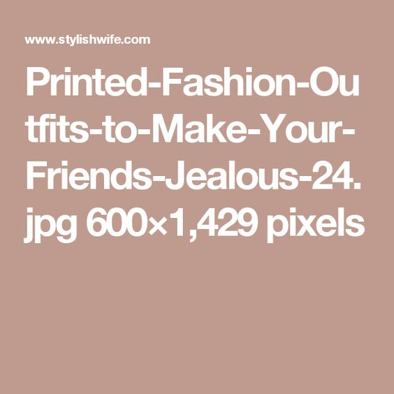 Printed-Fashion-Outfits-to-Make-Your-Friends-Jealous-24.jpg 600×1,429 pixels