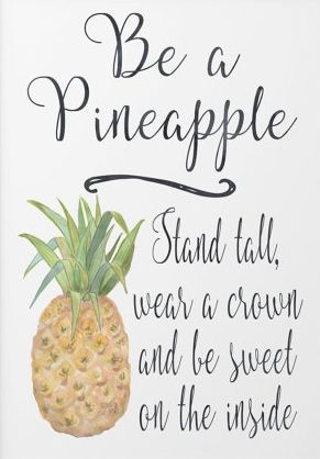 Stand tall, wear a crown and be sweet on the inside. Pineapple                                                                                                                                                     More
