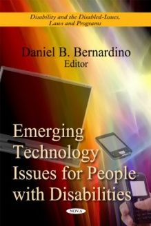 Emerging Technology Issues for People with Disabilities (Disability and the Disabled-Issues, Laws and Programs) , 978-1611225235, Daniel B. Bernardino, Nova Science Publishers