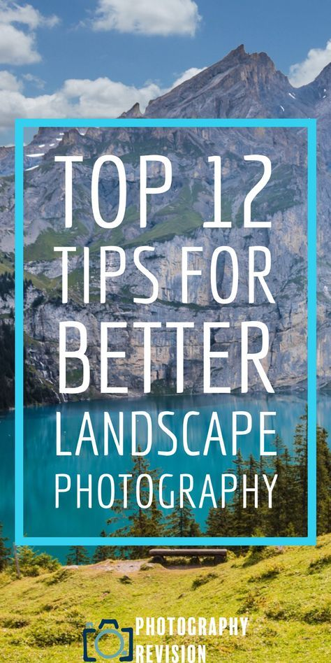 Top 12 Tips for Better Landscapes | Photography Tips | Camera Techniques | Photography Revision
