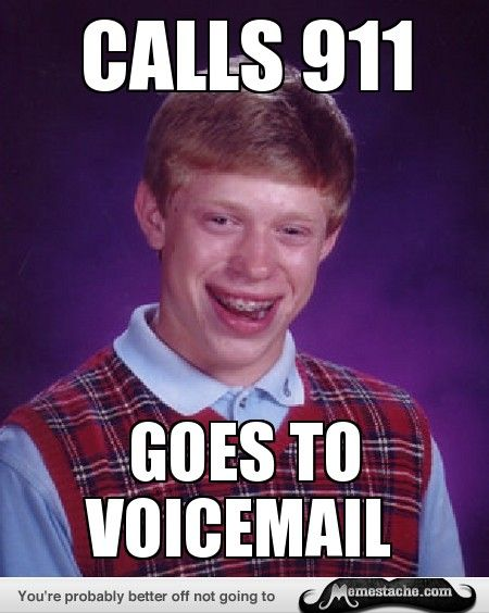 Bad Luck Brian: Calls 911...