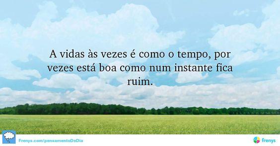 A vidas às vezes é como o tempo, por vezes está boa como num instante fica ruim.  #inspiracao #diadoamigo