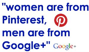 women are from pinterest, men are from google+
