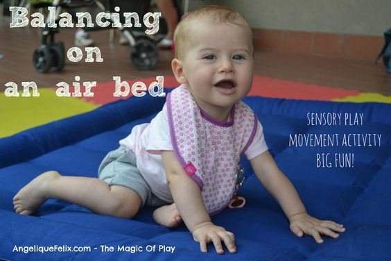 Fill up an air bed - not too hard, not too soft.  Put baby on it. See her find her balance.  Fun baby movement activities --> http://www.angeliquefelix.com/gallery/baby-play-fun-educational-ideas-for-under-1s-ispirazione-ed-idee-di-gioco-per-bébè-e-mamma