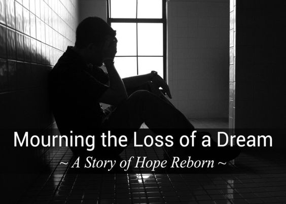Mourning the Loss of a Dream - A Story of Hope Reborn