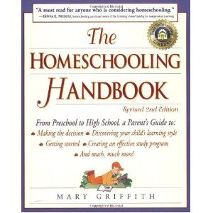 The Homeschooling Handbook: From Preschool to High School, A Parent's Guide to: Making the Decision; Discove ring your child's learning style; Getting Started; Creating an Effective Study