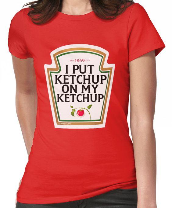 I put ketchup on my ketchup Women's T-Shirt