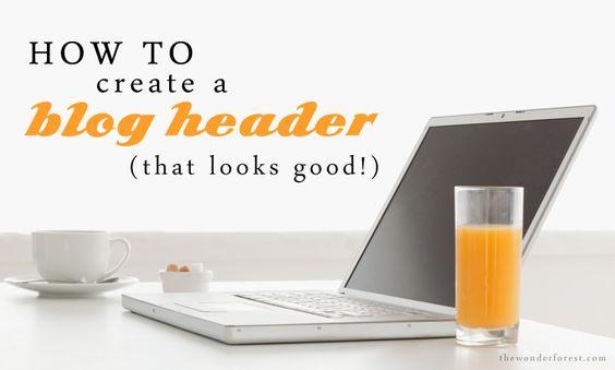 How To Create a Blog Header (That Looks Good!) | Wonder Forest: Design Your Life.: Blog Design, Blogging Help, Blogging Business