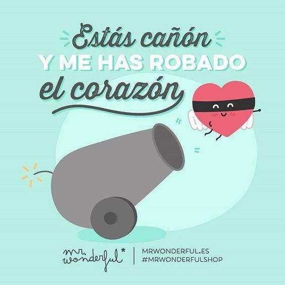 Estas  cañón y me has robado el corazón  #Mr.Wonderful