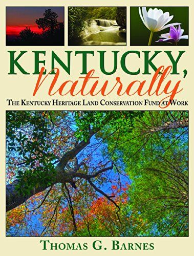 Kentucky, Naturally: The Kentucky Heritage Land Conservation Fund at Work by Thomas G. Barnes http://www.amazon.com/dp/1938905482/ref=cm_sw_r_pi_dp_rIyOtb0AXQGJM0BC